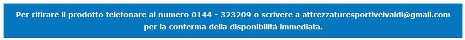 Prima di ordinare tel a  0144 - 323209 o email attrezzaturesportiveivaldi@gmail.com